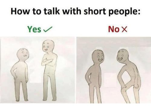 How to talk with short people meme
