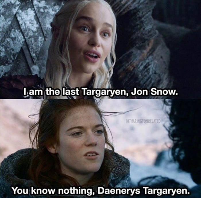 Daenerys Targaryen last Targaryen meme you know nothing