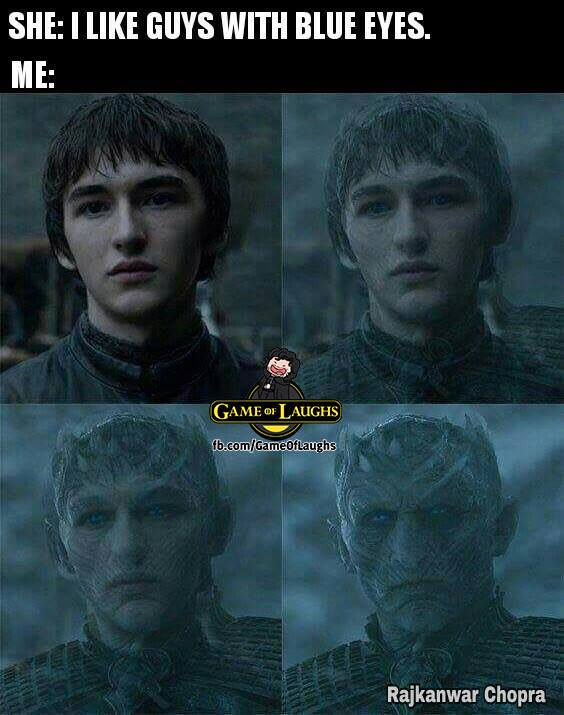 She I like guys with blue eyes game of thrones meme