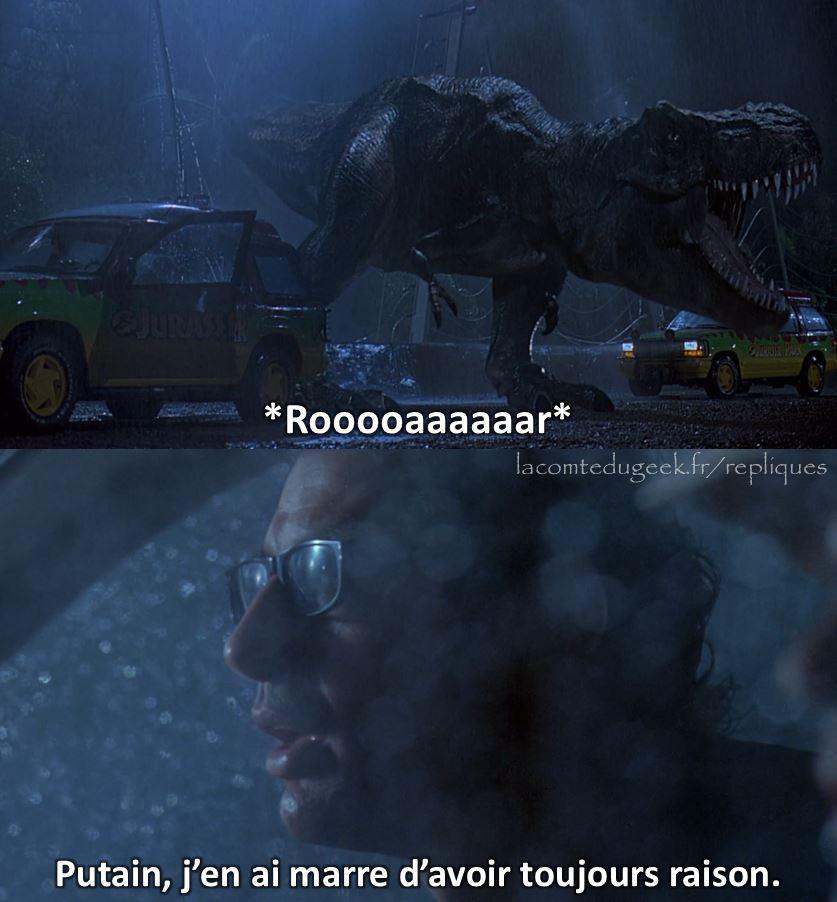 Jurassic Park Ian malcolm réplique J'en ai marre d'avoir toujours raison.